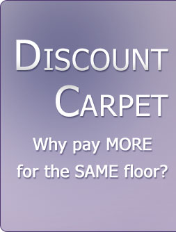 Discount Carpet - Why pay MORE for the SAME floor?